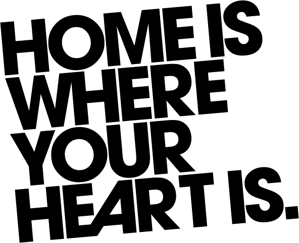 HOME IS WHERE YOUR HEART IS.®